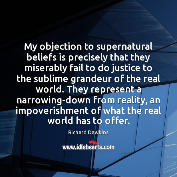 Image, My objection to supernatural beliefs is precisely that they miserably fail to