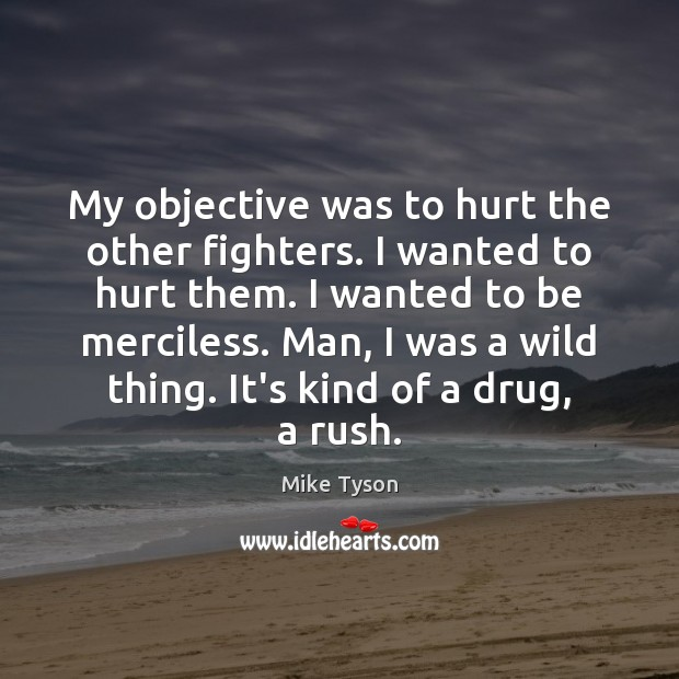 My objective was to hurt the other fighters. I wanted to hurt Mike Tyson Picture Quote