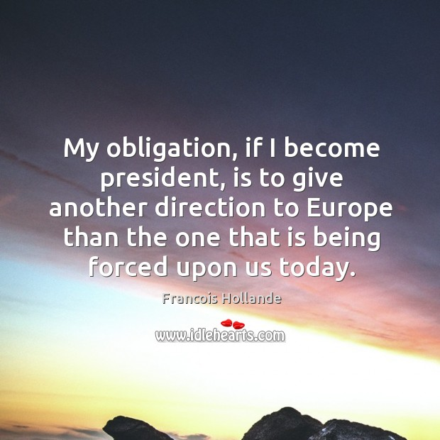 Image, My obligation, if I become president, is to give another direction to europe than the one that is being forced upon us today.