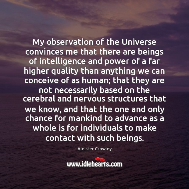 My observation of the Universe convinces me that there are beings of Image
