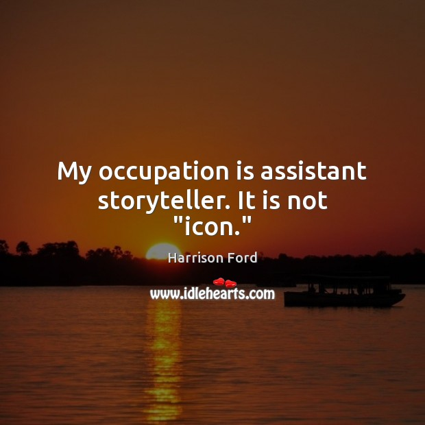 "My occupation is assistant storyteller. It is not ""icon."" Image"