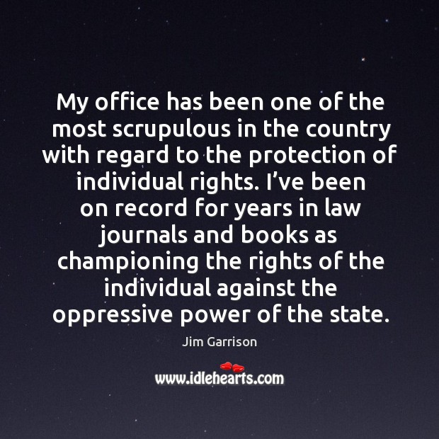 My office has been one of the most scrupulous in the country with regard to the protection Jim Garrison Picture Quote