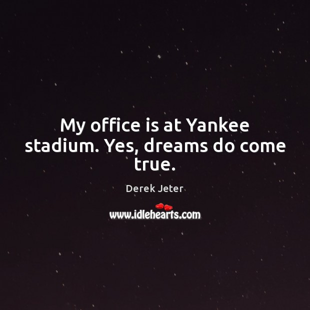My office is at Yankee stadium. Yes, dreams do come true. Derek Jeter Picture Quote