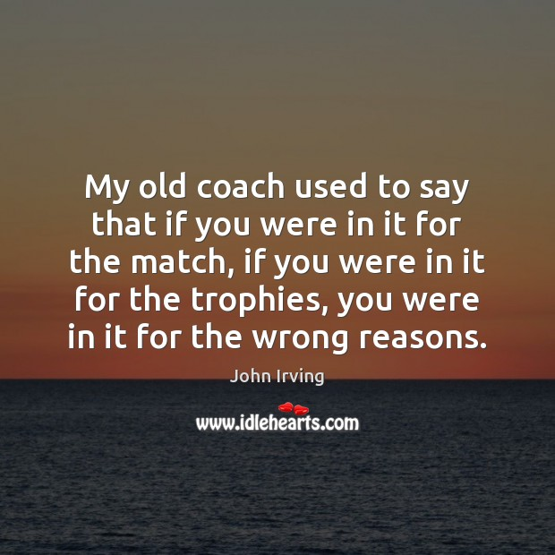 Image, My old coach used to say that if you were in it