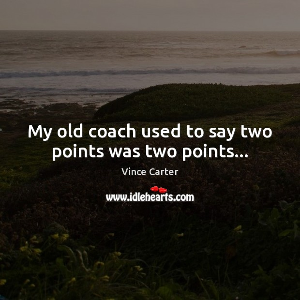My old coach used to say two points was two points… Image