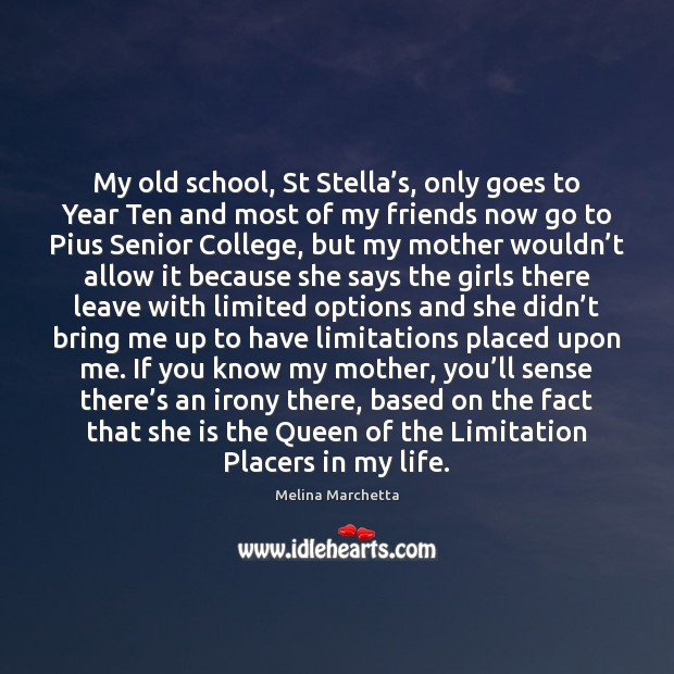 My old school, St Stella's, only goes to Year Ten and Melina Marchetta Picture Quote