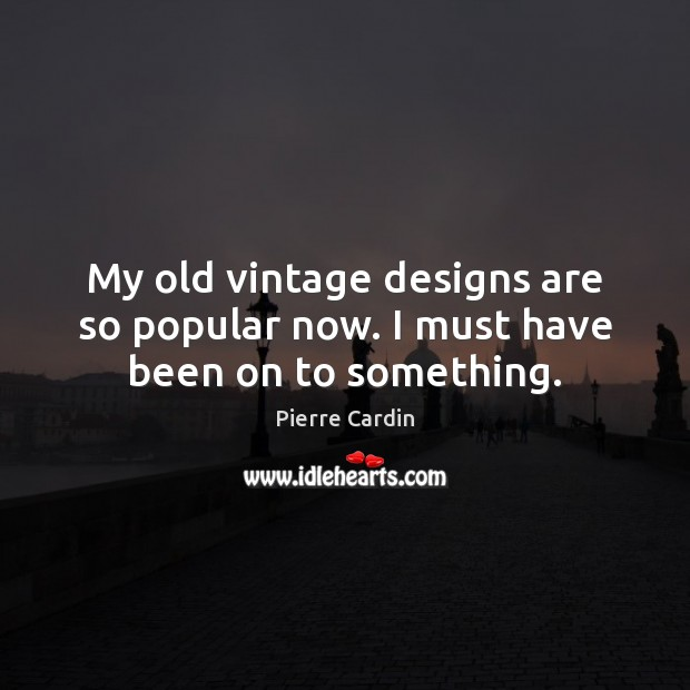 My old vintage designs are so popular now. I must have been on to something. Image