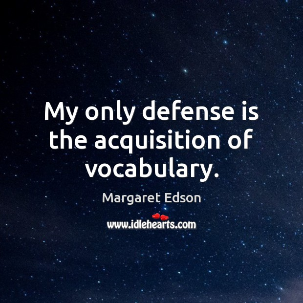 My only defense is the acquisition of vocabulary. Image