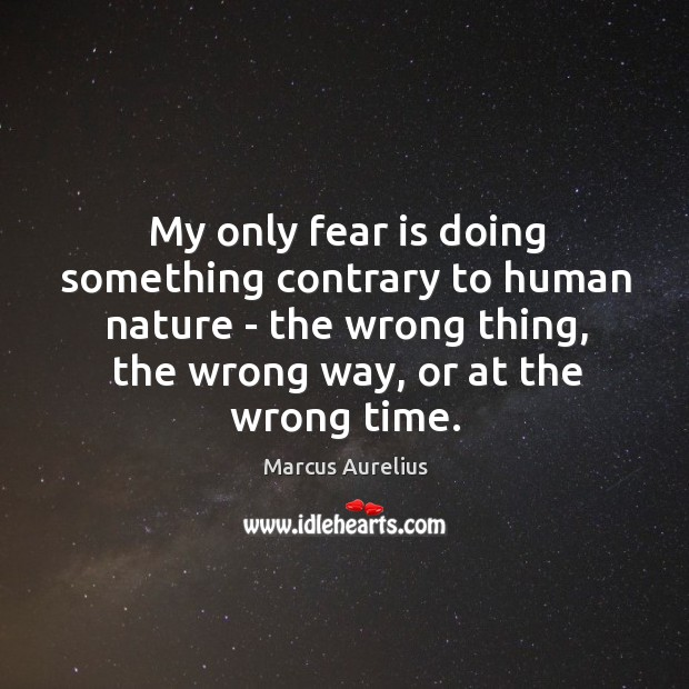 My only fear is doing something contrary to human nature – the Image