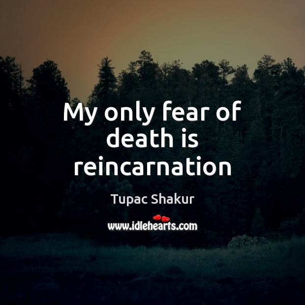 My only fear of death is reincarnation Death Quotes Image