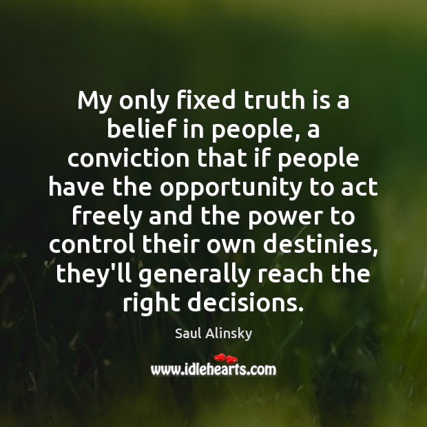 My only fixed truth is a belief in people, a conviction that Image