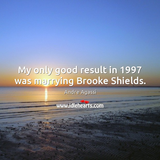 Image, My only good result in 1997 was marrying Brooke Shields.