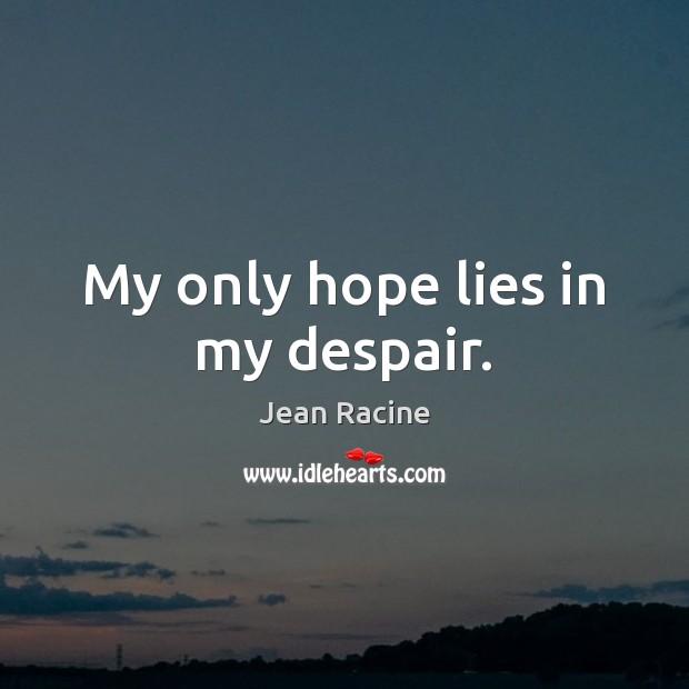 My only hope lies in my despair. Image