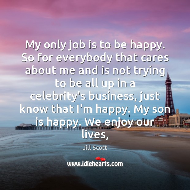 My only job is to be happy. So for everybody that cares Son Quotes Image