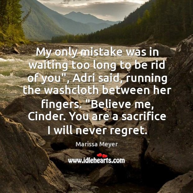 My only mistake was in waiting too long to be rid of Never Regret Quotes Image