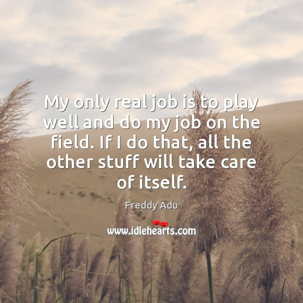 My only real job is to play well and do my job Freddy Adu Picture Quote