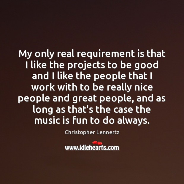 Image, My only real requirement is that I like the projects to be
