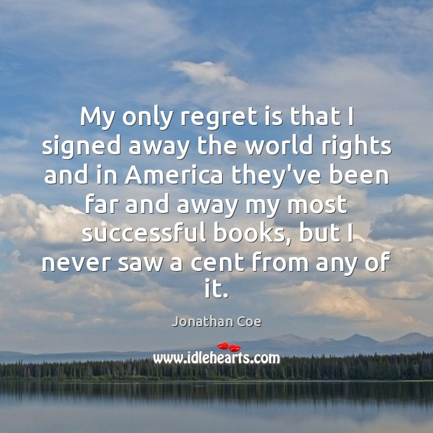 My only regret is that I signed away the world rights and Regret Quotes Image