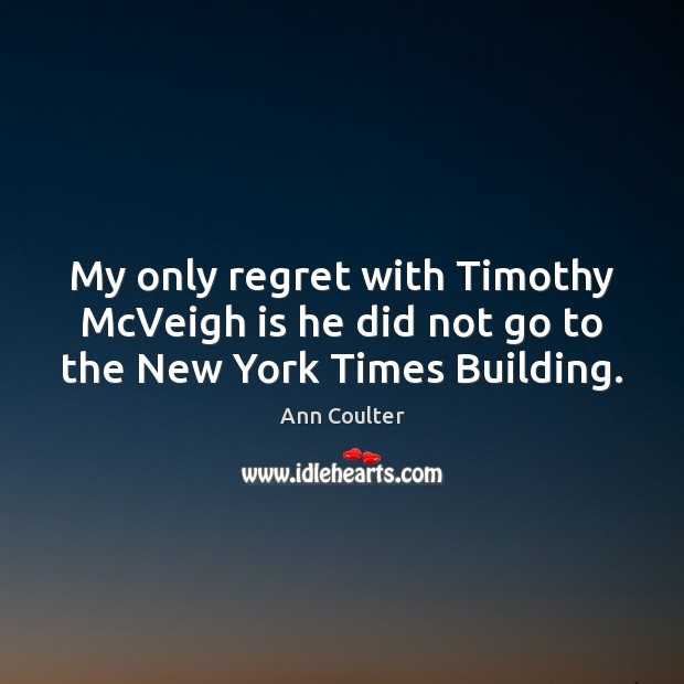 Image, My only regret with Timothy McVeigh is he did not go to the New York Times Building.