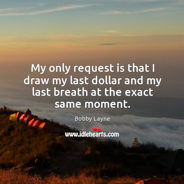 Image, My only request is that I draw my last dollar and my last breath at the exact same moment.