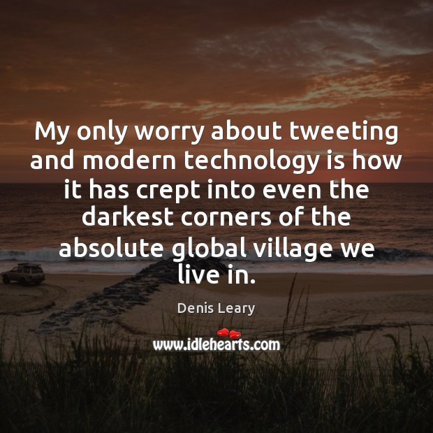 My only worry about tweeting and modern technology is how it has Technology Quotes Image