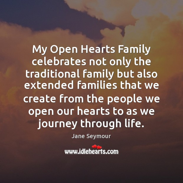 My Open Hearts Family celebrates not only the traditional family but also Jane Seymour Picture Quote