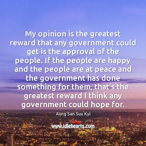 My opinion is the greatest reward that any government could get is Image