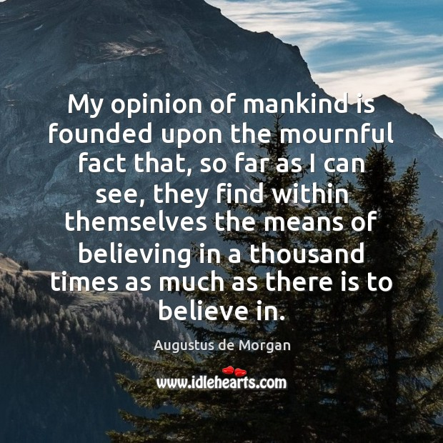 Image, My opinion of mankind is founded upon the mournful fact that, so