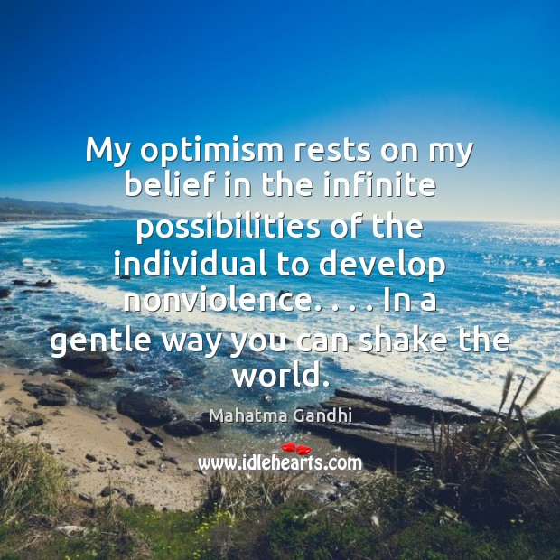 My optimism rests on my belief in the infinite possibilities of the Mahatma Gandhi Picture Quote