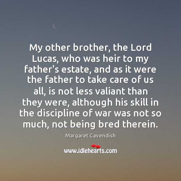My other brother, the Lord Lucas, who was heir to my father's Image