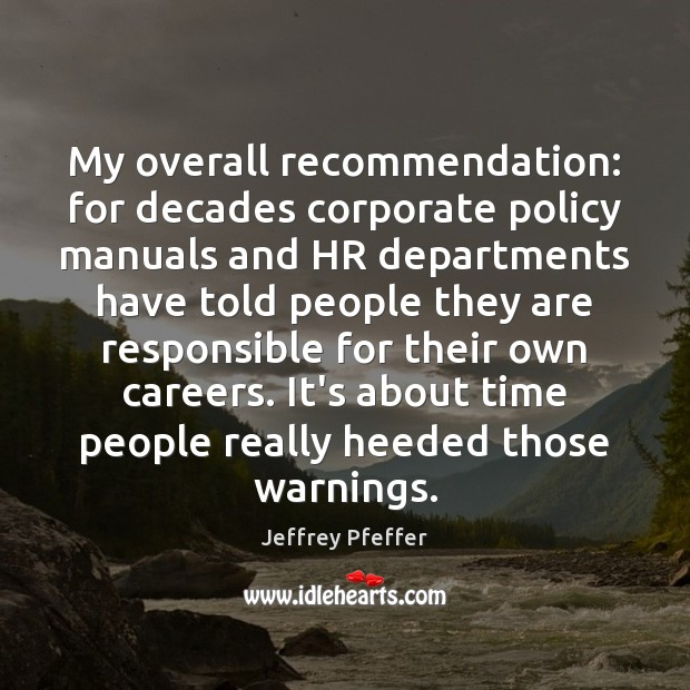 My overall recommendation: for decades corporate policy manuals and HR departments have Jeffrey Pfeffer Picture Quote