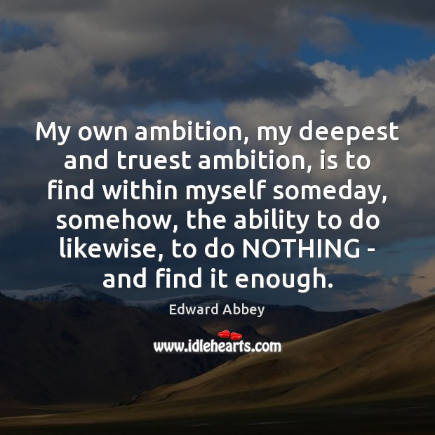 Image, My own ambition, my deepest and truest ambition, is to find within