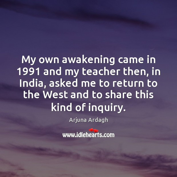 Image, My own awakening came in 1991 and my teacher then, in India, asked