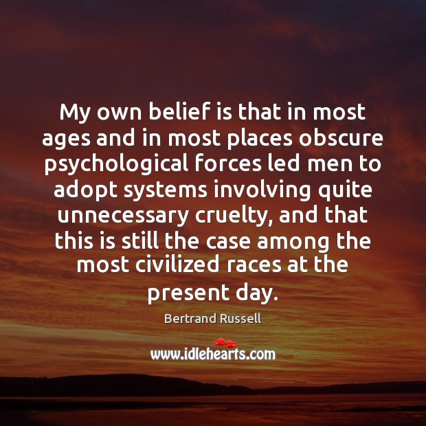 My own belief is that in most ages and in most places Belief Quotes Image
