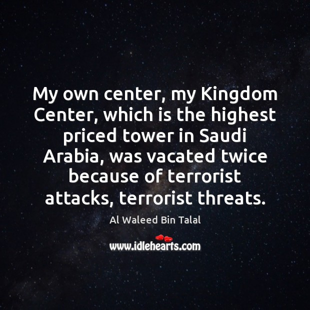 My own center, my Kingdom Center, which is the highest priced tower Al Waleed Bin Talal Picture Quote