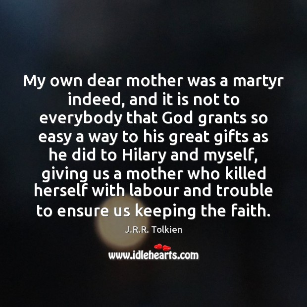 My own dear mother was a martyr indeed, and it is not J.R.R. Tolkien Picture Quote