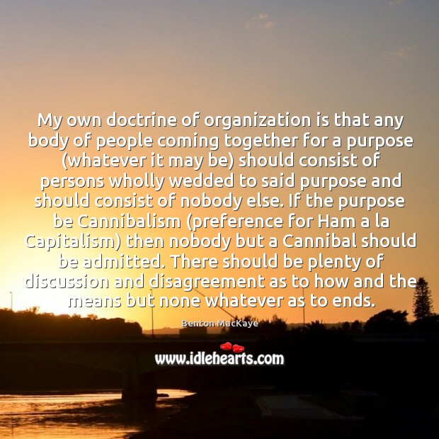 Image, My own doctrine of organization is that any body of people coming