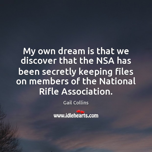 Image, My own dream is that we discover that the NSA has been