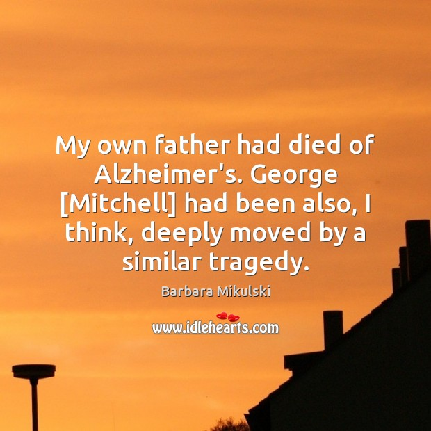 Image, My own father had died of Alzheimer's. George [Mitchell] had been also,