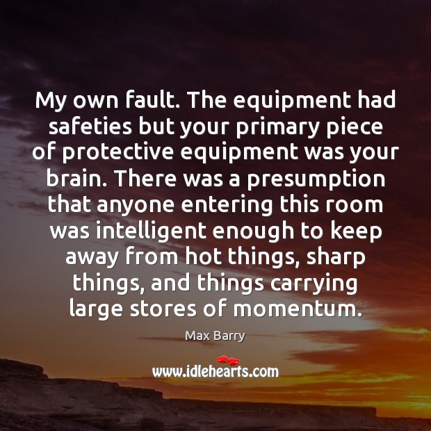 My own fault. The equipment had safeties but your primary piece of Image