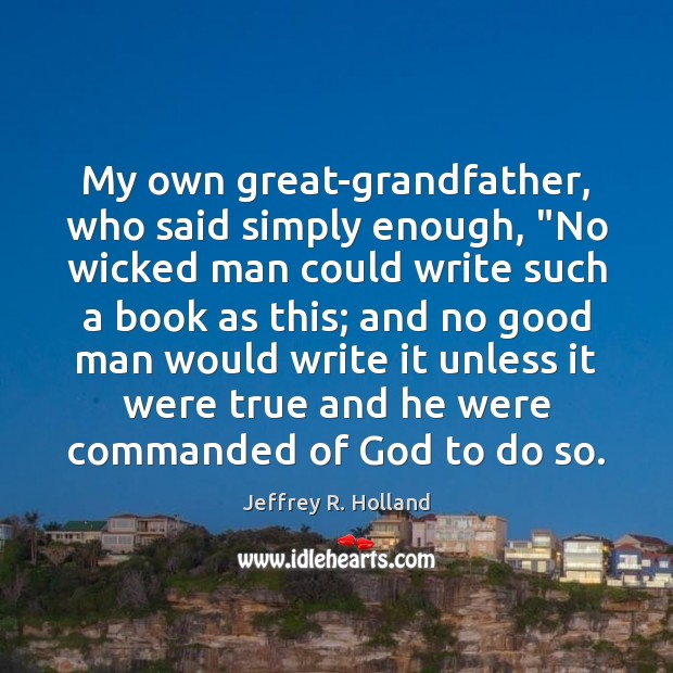 """My own great-grandfather, who said simply enough, """"No wicked man could write Men Quotes Image"""