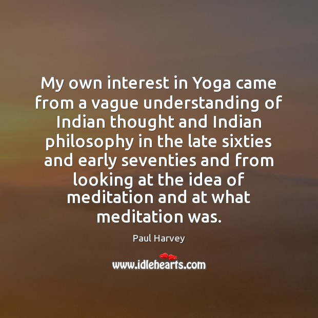 My own interest in Yoga came from a vague understanding of Indian Paul Harvey Picture Quote