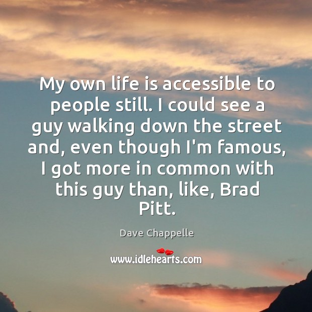 My own life is accessible to people still. I could see a Image
