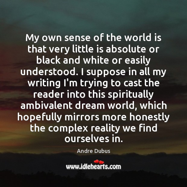 Image, My own sense of the world is that very little is absolute
