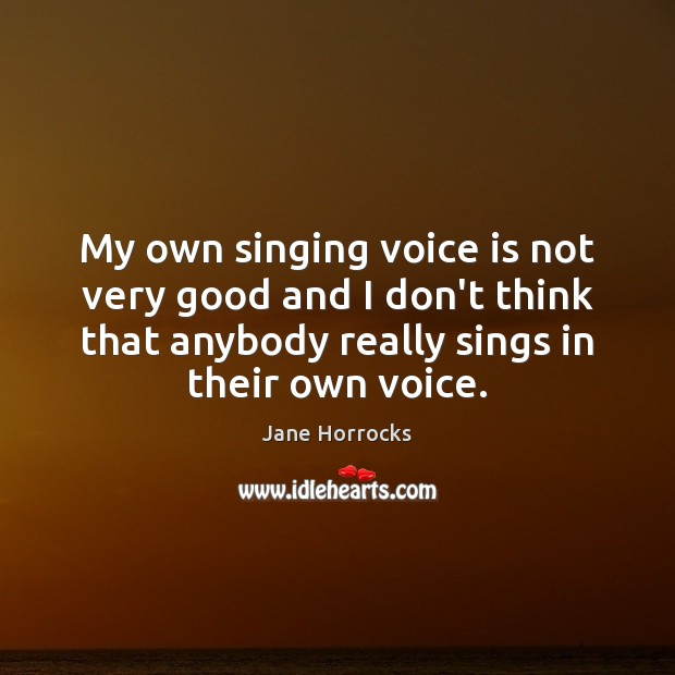 My own singing voice is not very good and I don't think Image
