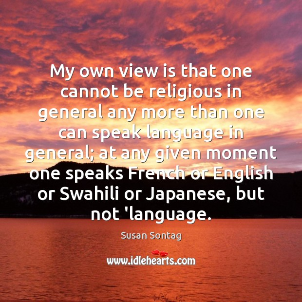 My own view is that one cannot be religious in general any Image