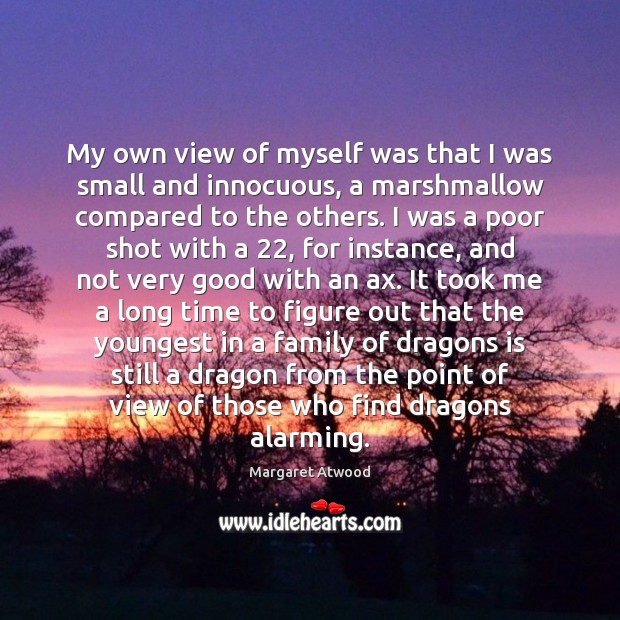 My own view of myself was that I was small and innocuous, Margaret Atwood Picture Quote