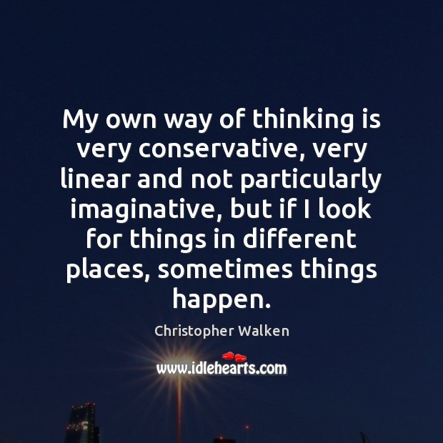 Image, My own way of thinking is very conservative, very linear and not
