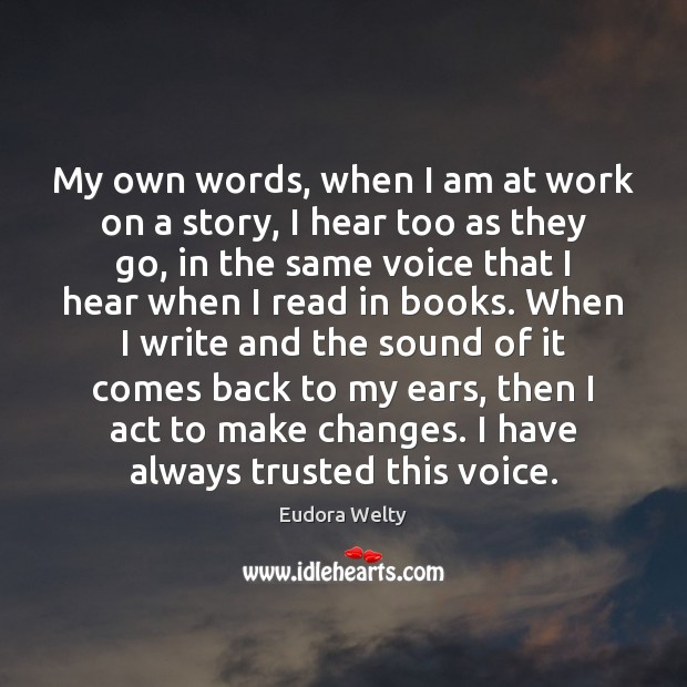 Image, My own words, when I am at work on a story, I