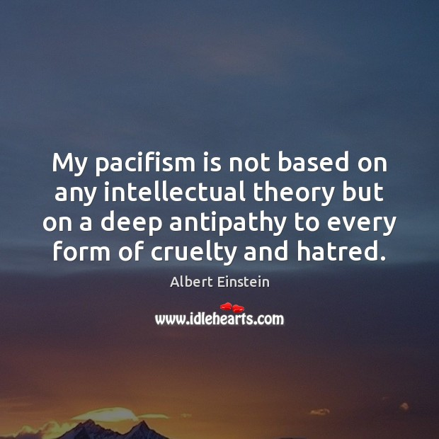 My pacifism is not based on any intellectual theory but on a Image